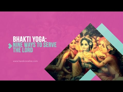7. Bhakti Yoga - Nine ways to serve the lord