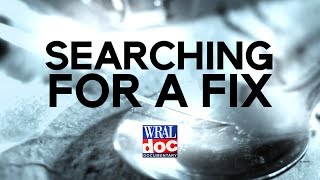 "Opioid and Heroin Addiction Crisis in NC- ""Searching for a Fix"" - A WRAL Documentary"