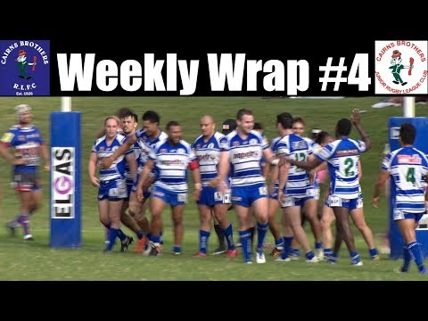 2018 Cairns Brothers Rugby League Weekly Wrap #4