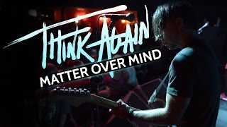 "Think Again - ""Matter Over Mind"" LIVE!"