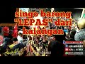 HEBOH   Singo Barong Sanjoyo Putro Lepas dari Kalangan Terbaru 05 agustus 2018