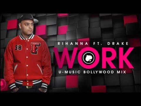 Rihanna Work - Ft Drake (Bollywood Mix)