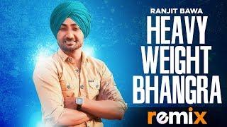 Heavy Weight Bhangra (Remix) | Ranjit Bawa Ft Bunty Bains | Jassi X | Latest Remix Songs 2019