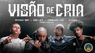 Mc Ryan SP | DK47 | Cesar Mc | Kyan - Visão de Cria (Prod. Malak)