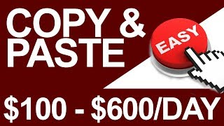 Copy and Paste Method To Make $100 A Day With ONE Easy Trick