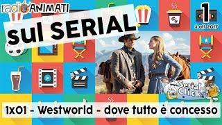 RadioAnimati - Sul Serial - 001 - Westworld - dove tutto è concesso