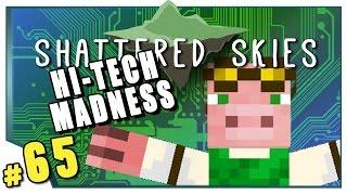 Minecraft: Shattered Skies - #65 - Hi-Tech Madness! (FTB Skyblock)