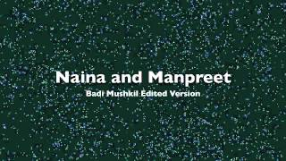 Naina and Manreet: Badi Mushkil (edited version)