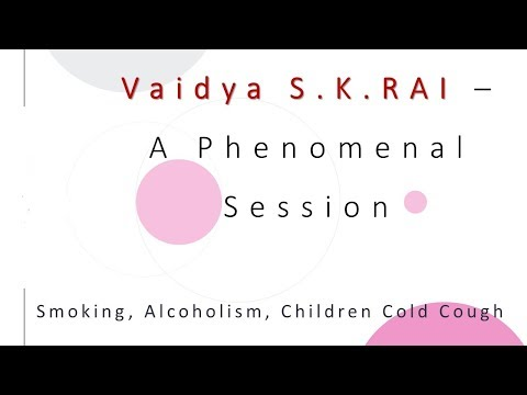 Vaidya S.K.RAI – A Phenomenal Session on Smoking Alcoholism, Children Cold Cough