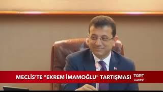 Meclis Genel Kurulu'nda 'Ekrem İmamoğlu' Tartışması