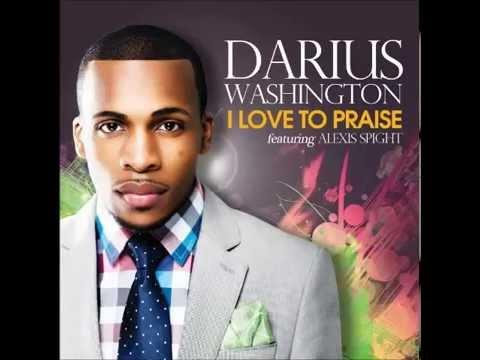 Darius Washington - I Love To Praise Him  (Feat. Alexis Spight)