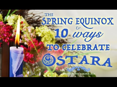 10 Ways to Celebrate Ostara & The Spring Equinox : Wheel of the Year ~ The White Witch Parlour
