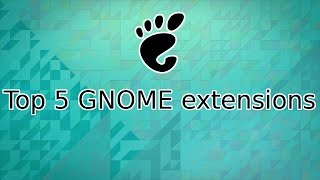 Top 5 GNOME extensions