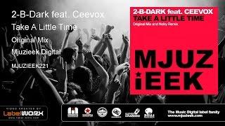 2-B-Dark feat. Ceevox - Take A Little Time (Original Mix)