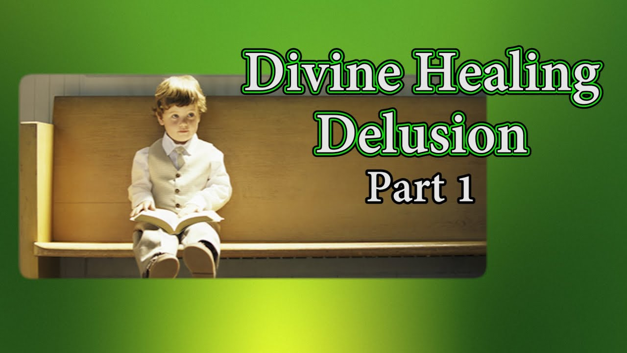 Divine Healing Delusion Part 1 of 2 | Video