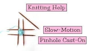 Knitting Help - Slow Motion Pinhole Cast-On