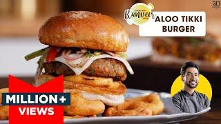 Aloo Tikki Burger | आलू टिक्की बर्गर की झटपट रेसिपी | Easy to make Veg Burger | Chef Ranveer Brar