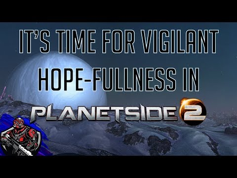 Planetside 2 - Now is a time for Vigilant Hope-fullness. from YouTube · Duration:  12 minutes 50 seconds
