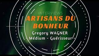 🎬 Artisans du Bonheur 👉 Gregory WAGNER - Médium - Guérisseur -⭐️