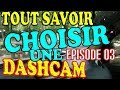 🇫🇷 COMMENT CHOISIR UNE DASHCAM ? (Episode 03)