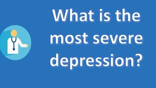 What is the most severe depression ? |Mostly Asked Health Questions & Answers