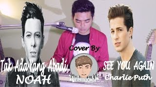 TAK ADA YANG ABADI (noah) / SEE YOU AGAIN (charlie puth) COVER BY VINIS