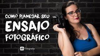 COMO PLANEJAR SEU ENSAIO FOTOGRÁFICO