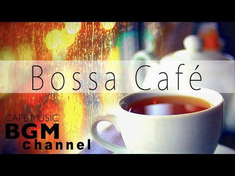 【Bossa Café】Chill Out Cafe Music - Bossa Nova, Latin, Jazz Instrumental Music For Work & Study