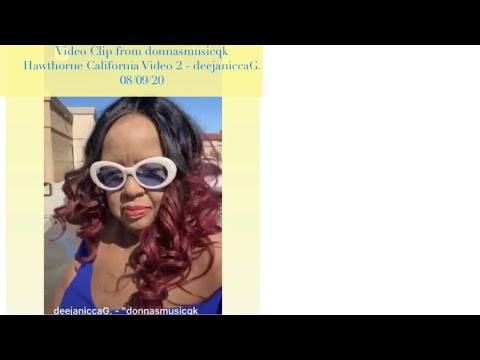 Video Clip from donnasmusicqk Hawthorne California Video 2 - deejaniccaG.  08/09/20