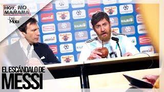 El escándalo de Messi   Hoy no Mañana #2  JM