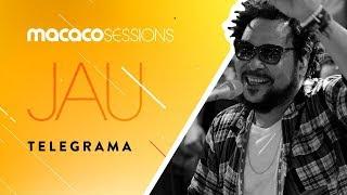 Macaco Sessions: Jau - Telegrama