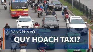 Ai đang phá vỡ quy hoạch taxi? | VTC1