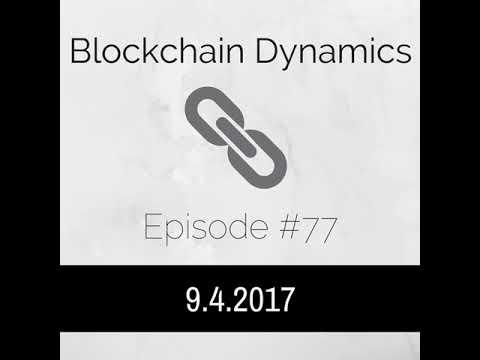 Blockchain Dynamics #77 9/4/2017