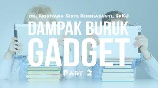Dampak Penggunaan Gadget pada perilaku anak - dr Kristiana Siste, SpKJ(K) (PART2) :