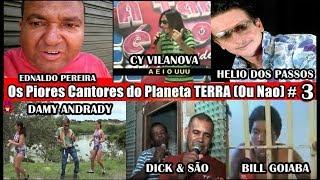 Os Piores Cantores do Planeta TERRA!!!(Ou Não.)N°3
