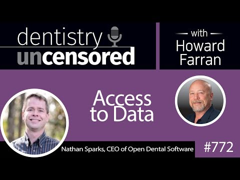 772 Access to Data with Nathan Sparks, CEO of Open Dental Software : Dentistry Uncensored