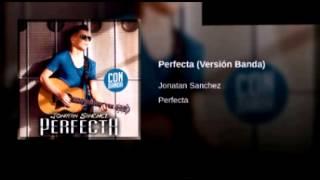Jonatan Sanchez|Perfecta (Versión Banda)