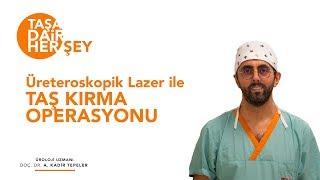 Üreteroskopik lazer ile taş kırma operasyonu - URS - Doç. Dr. A. Kadir Tepeler