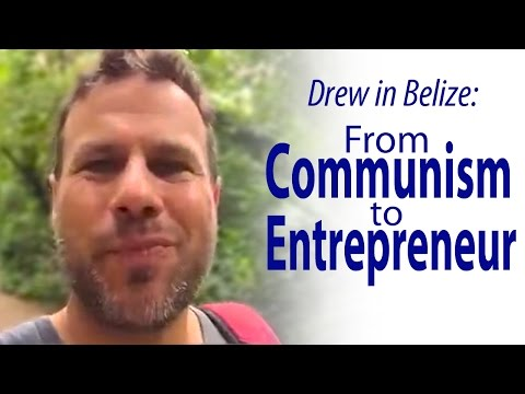 Drew in Belize: From Communism to Entrepenuer