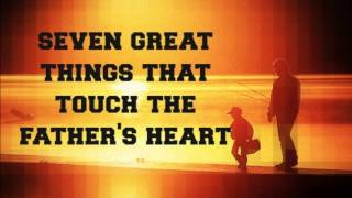 Seven Great Things That Touch The Father...