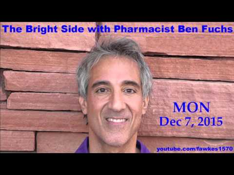 The Bright Side with Pharmacist Ben Fuchs [12/7/15] Audio Podcast