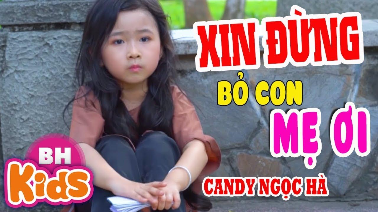XIN ĐỪNG BỎ CON MẸ ƠI – Chạnh Lòng Khi Nghe Bài Hát Này – Candy Ngọc Hà