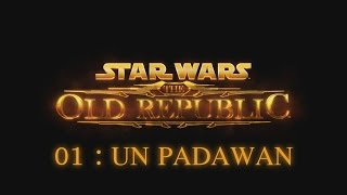 [Découverte] Star Wars The Old Republic - Ep. 01 : Un Padawan!  [FR]