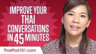 Learn Thai in 45 Minutes - Improve your Thai Conversation Skills