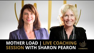 Mother Load | Live Coaching Session | #PERSPECTIVES with Sharon Pearson