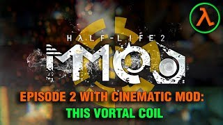 Half-Life 2 Episode 2 -This Vortal Coil: MMod With Cinematic Mod