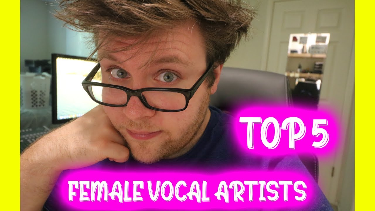 TOP 5 FEMALE VOCAL ARTISTS