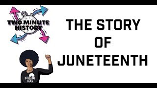 Two Minute History: The Story of Juneteenth