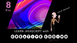 VID 23 - Learn JavaScript with Creative Coding - fun, colorful and free!