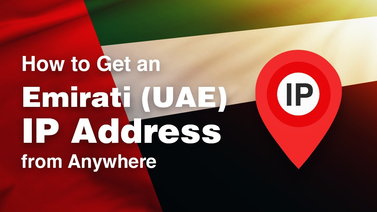 How to Get a United Arab Emirates (UAE) IP Address [+VIDEO]